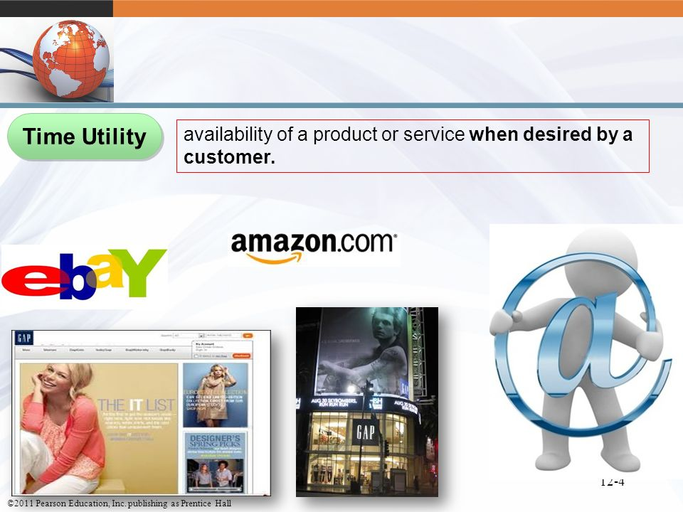 Time Utility availability of a product or service when desired by a customer.
