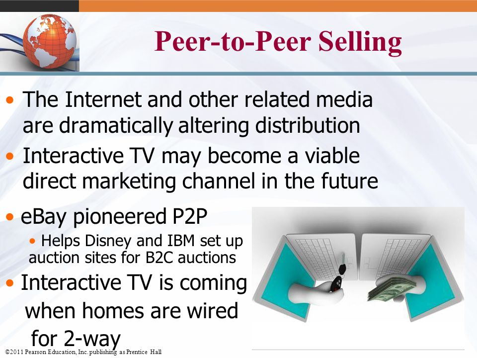 Peer-to-Peer Selling The Internet and other related media are dramatically altering distribution.