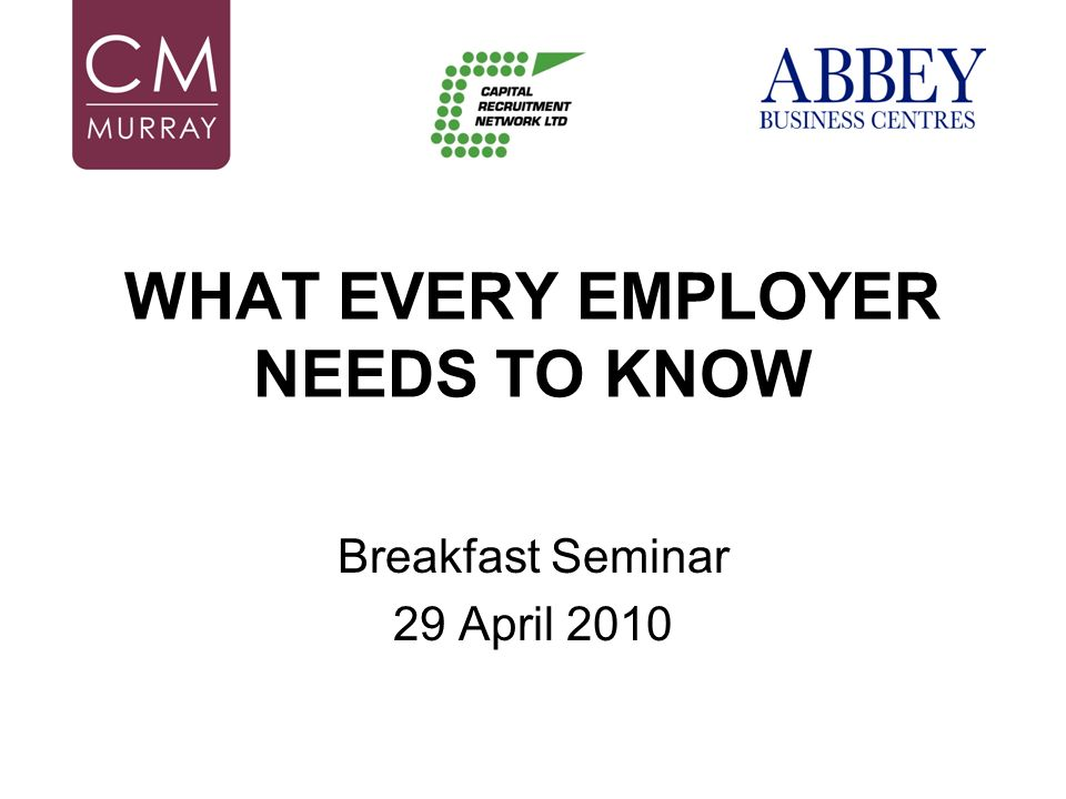 WHAT EVERY EMPLOYER NEEDS TO KNOW