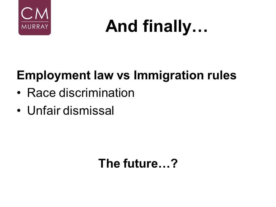 And finally… Employment law vs Immigration rules Race discrimination