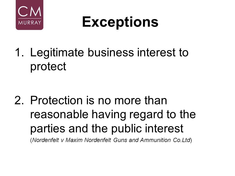 Exceptions Legitimate business interest to protect