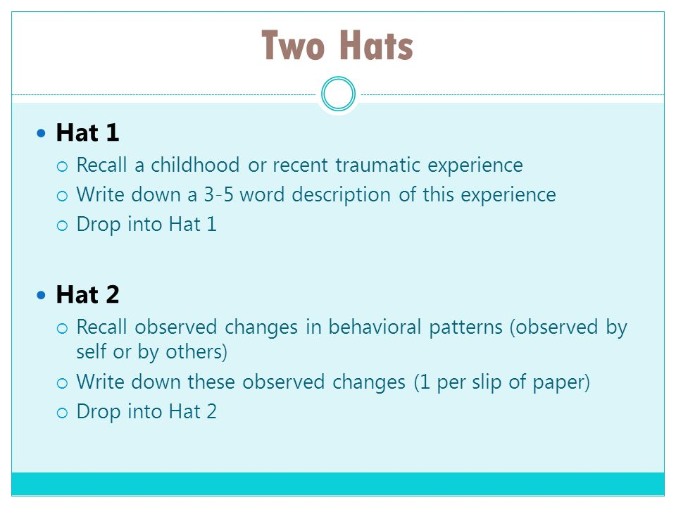 Two Hats Hat 1 Hat 2 Recall a childhood or recent traumatic experience