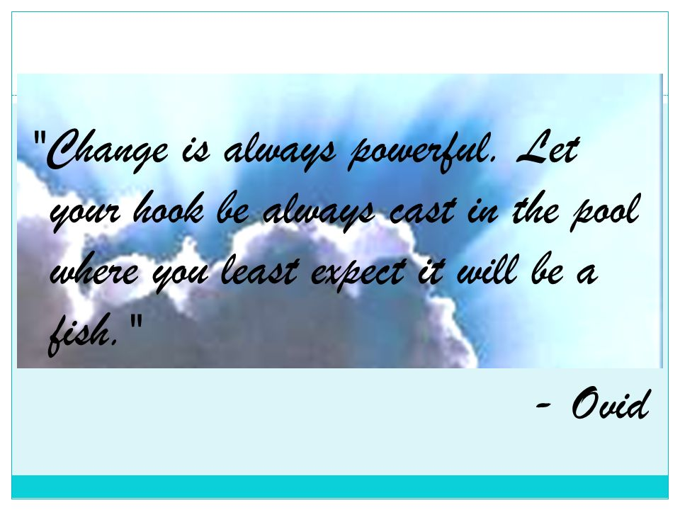 Change is always powerful