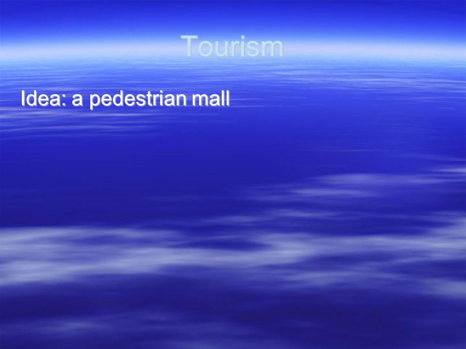 Tourism Idea: a pedestrian mall