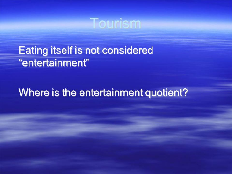 Tourism Eating itself is not considered entertainment