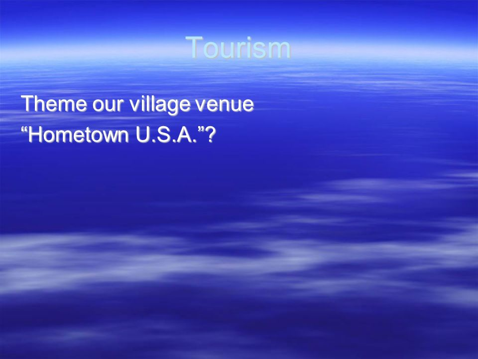 Tourism Theme our village venue Hometown U.S.A.