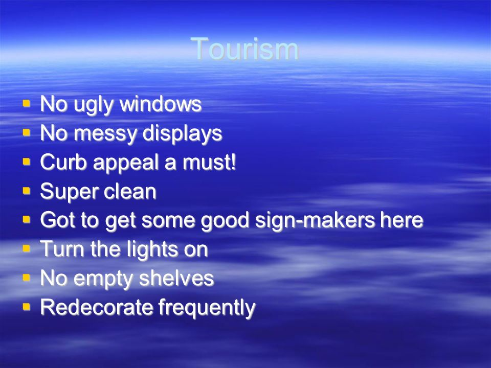 Tourism No ugly windows No messy displays Curb appeal a must!