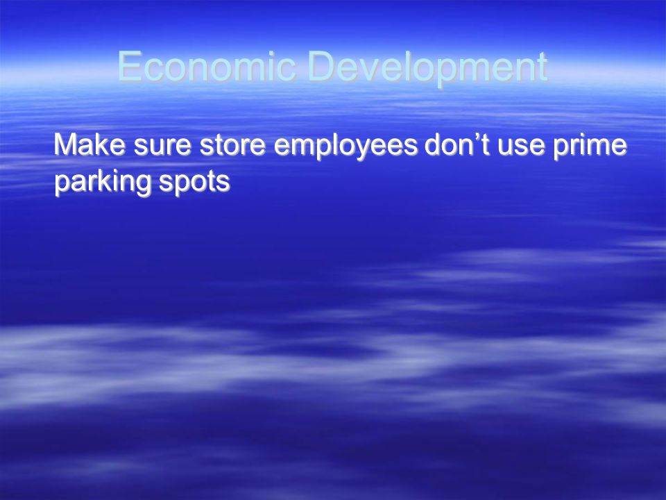 Economic Development Make sure store employees don't use prime parking spots