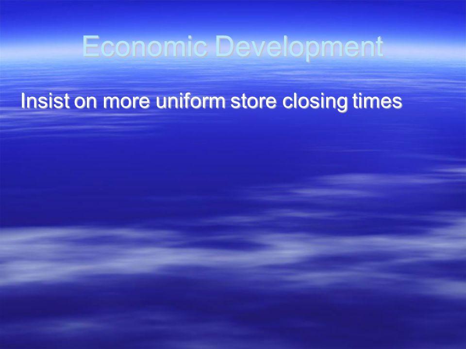 Economic Development Insist on more uniform store closing times