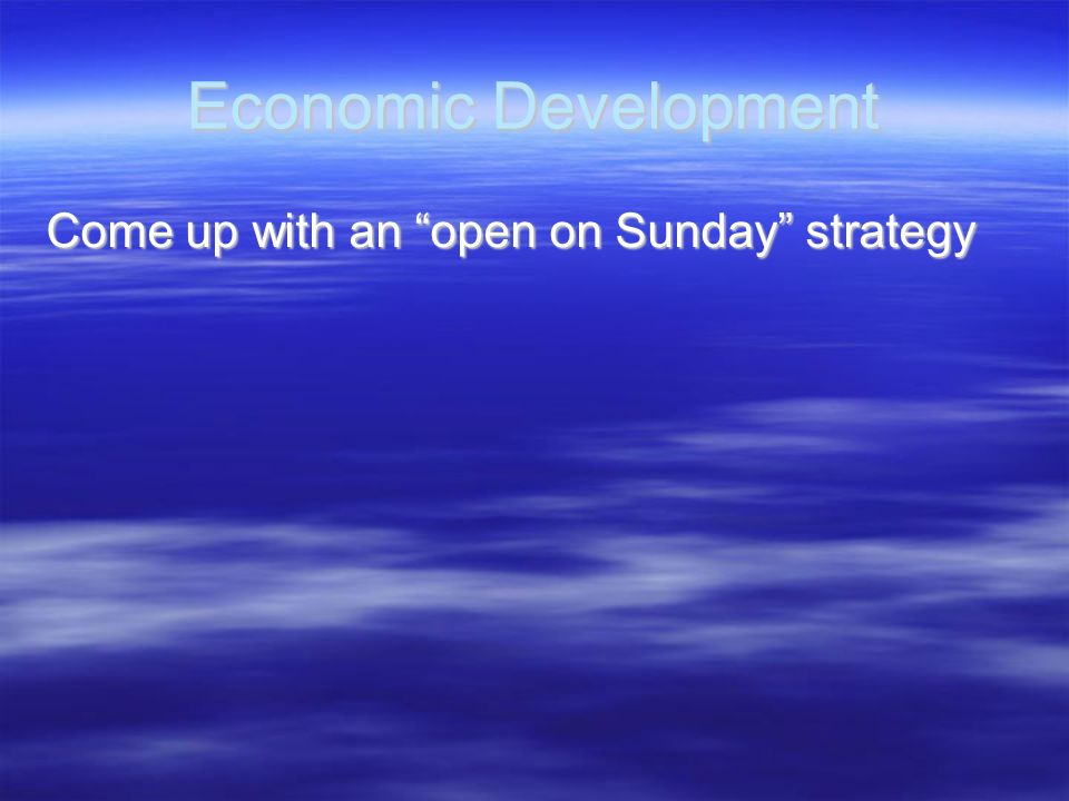 Economic Development Come up with an open on Sunday strategy