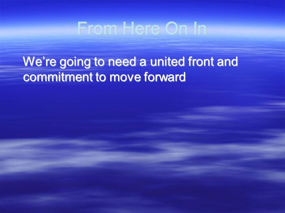 From Here On In We're going to need a united front and commitment to move forward