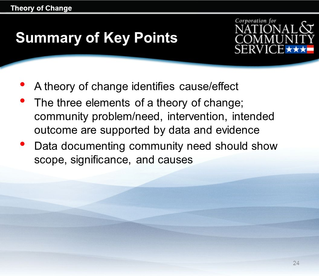 Summary of Key Points A theory of change identifies cause/effect