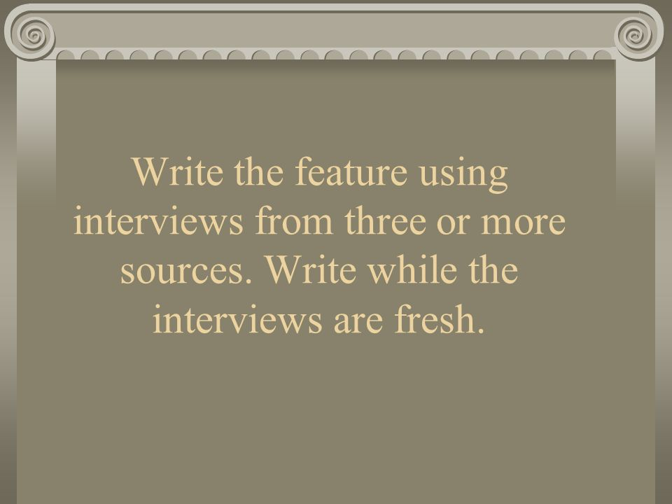 Write the feature using interviews from three or more sources