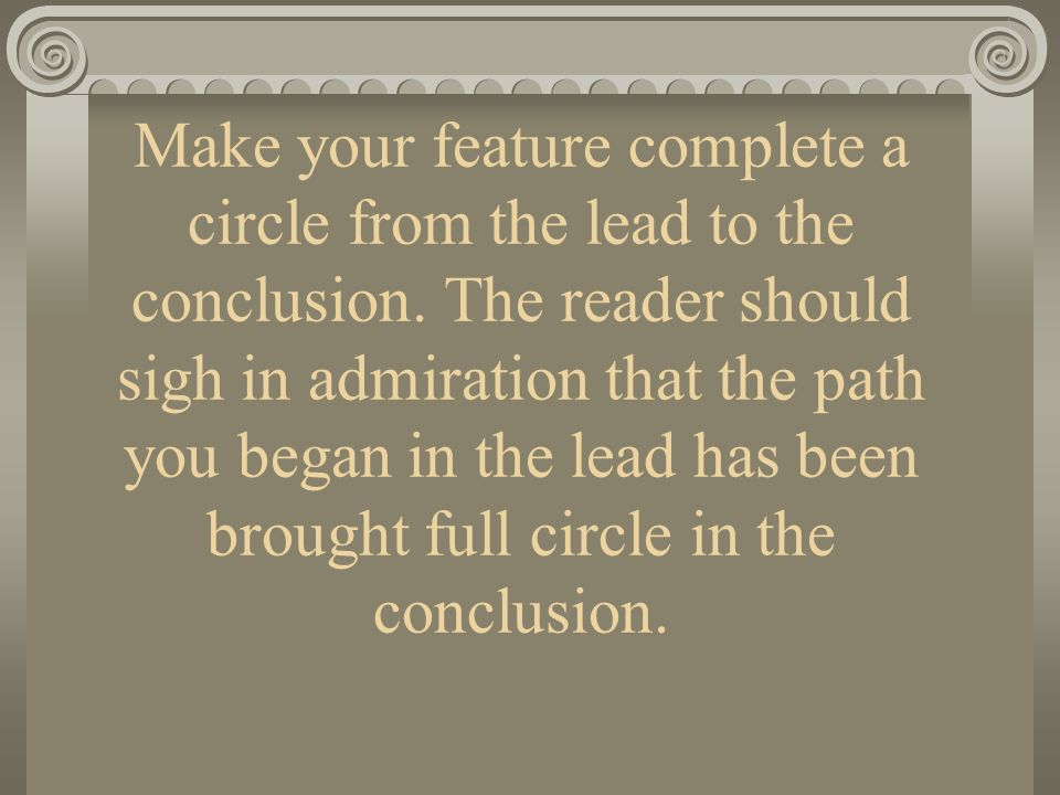 Make your feature complete a circle from the lead to the conclusion