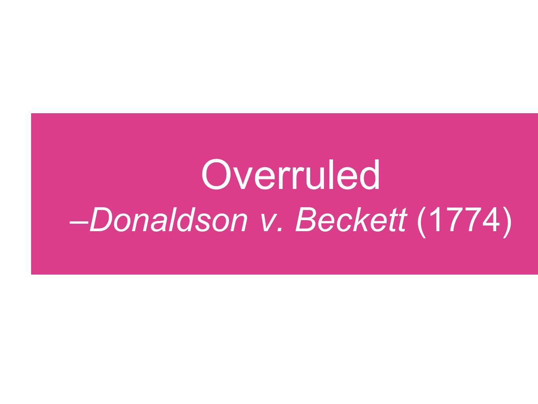 Overruled –Donaldson v. Beckett (1774)
