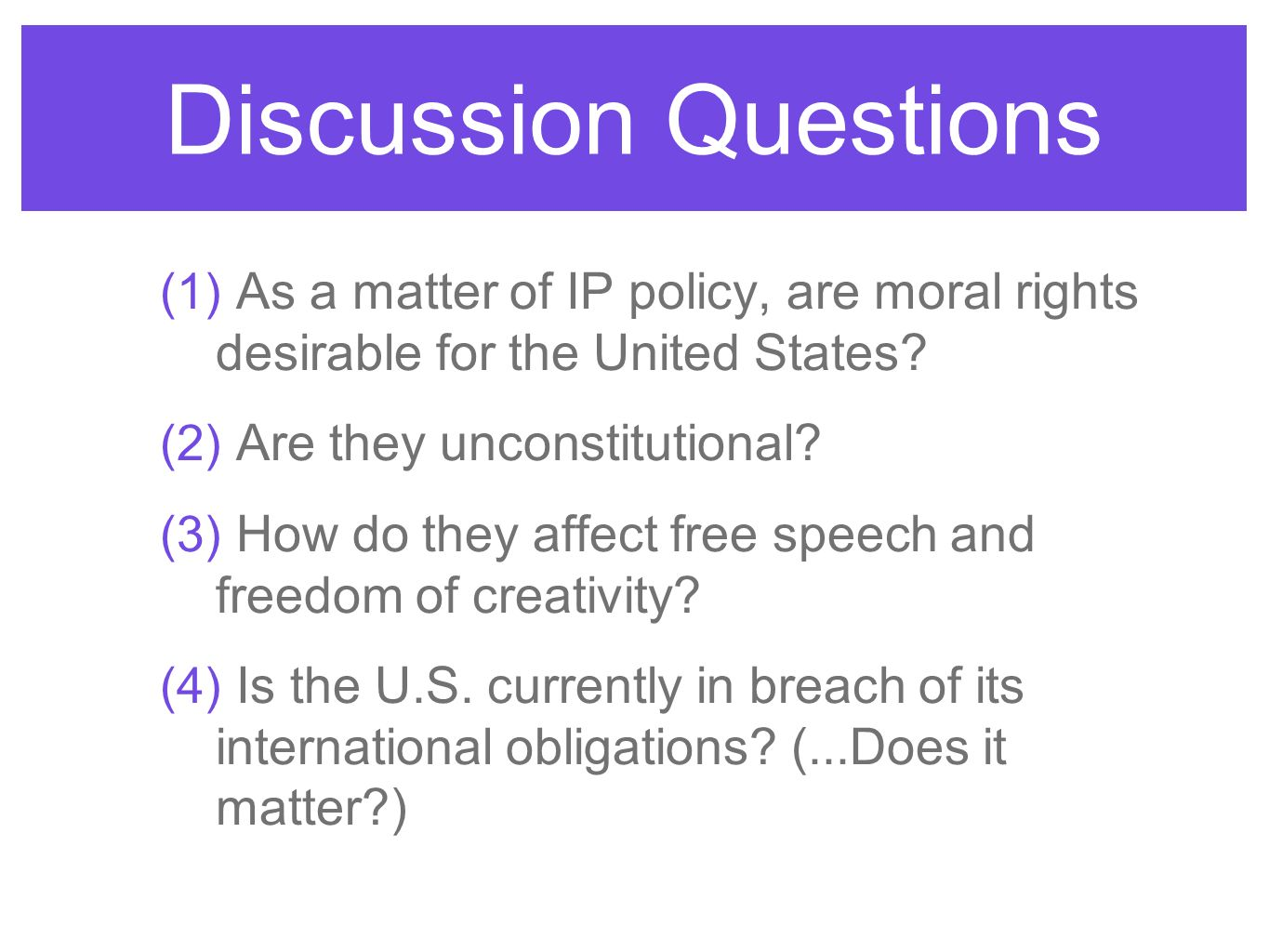 Discussion Questions As a matter of IP policy, are moral rights desirable for the United States Are they unconstitutional