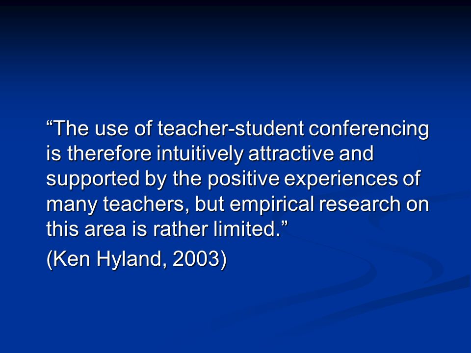 The use of teacher-student conferencing is therefore intuitively attractive and supported by the positive experiences of many teachers, but empirical research on this area is rather limited.