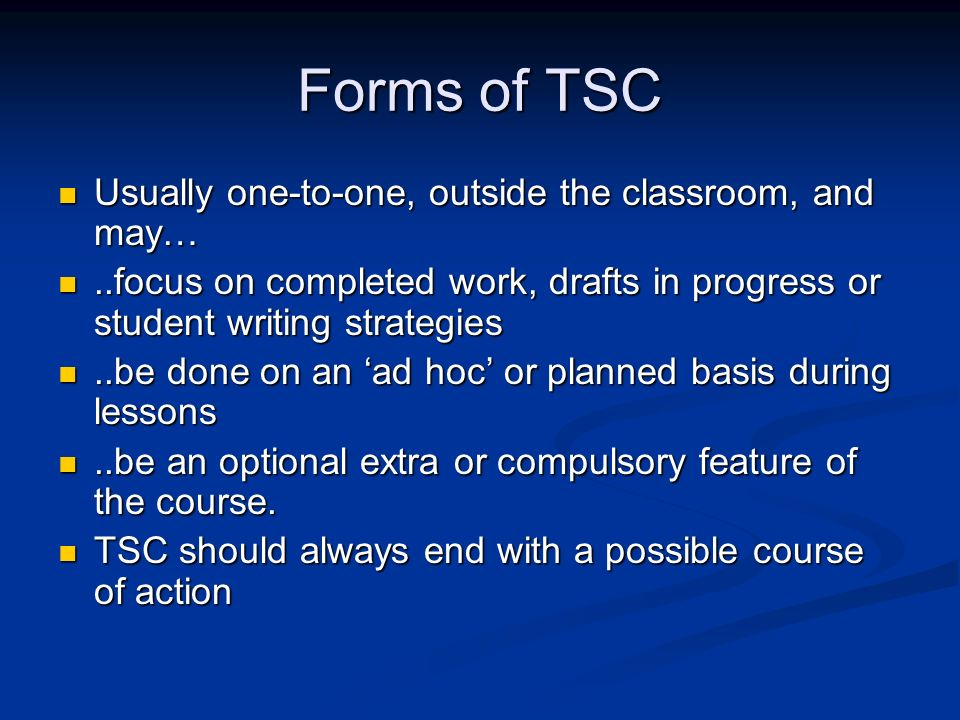 Forms of TSC Usually one-to-one, outside the classroom, and may…