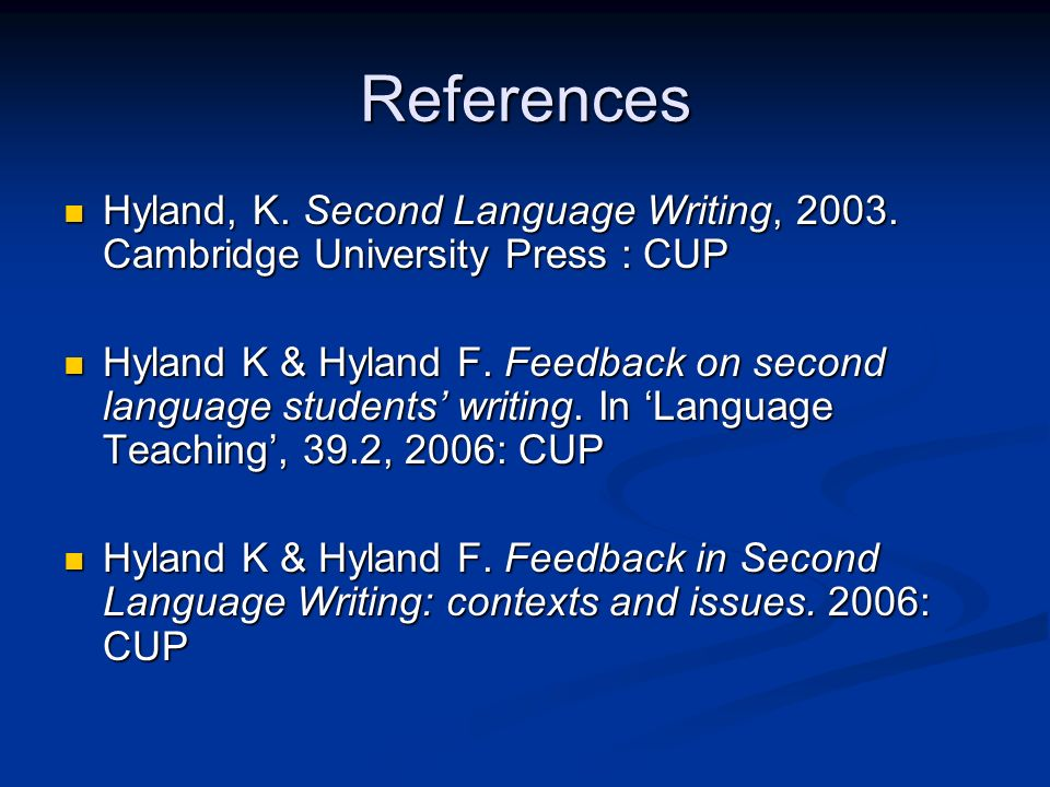 References Hyland, K. Second Language Writing, Cambridge University Press : CUP.