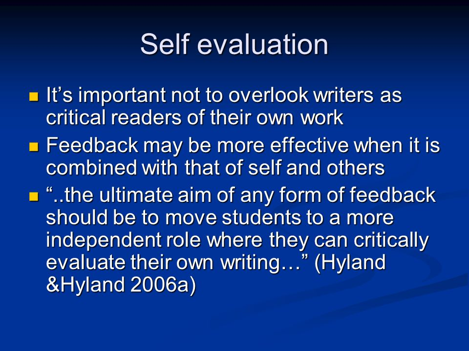 Self evaluation It's important not to overlook writers as critical readers of their own work.