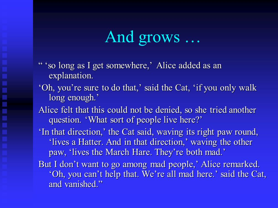 And grows … 'so long as I get somewhere,' Alice added as an explanation.