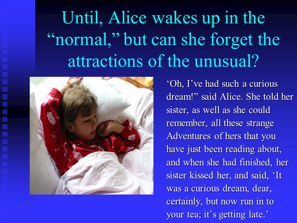 Until, Alice wakes up in the normal, but can she forget the attractions of the unusual