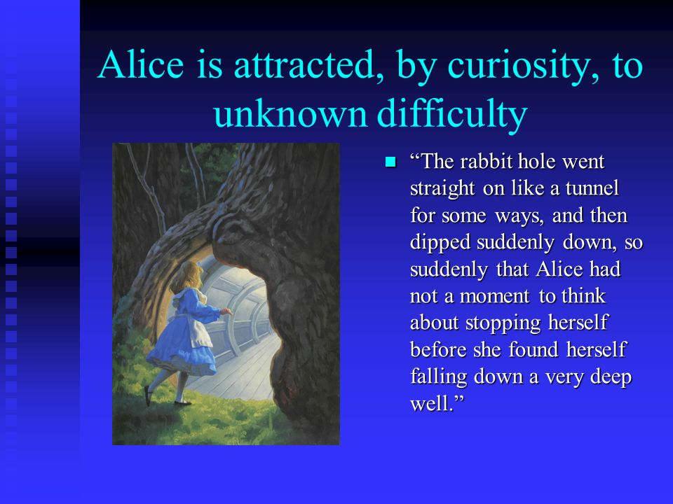 Alice is attracted, by curiosity, to unknown difficulty