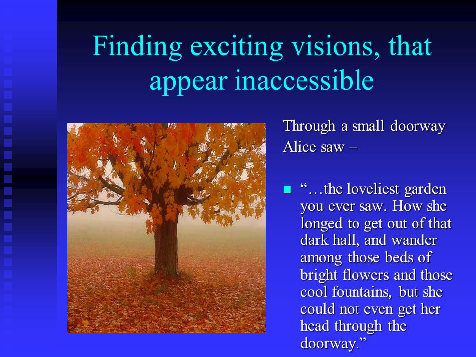 Finding exciting visions, that appear inaccessible