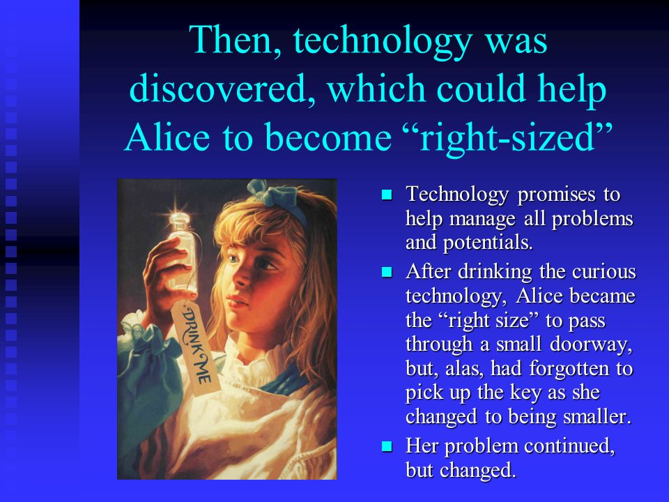 Then, technology was discovered, which could help Alice to become right-sized