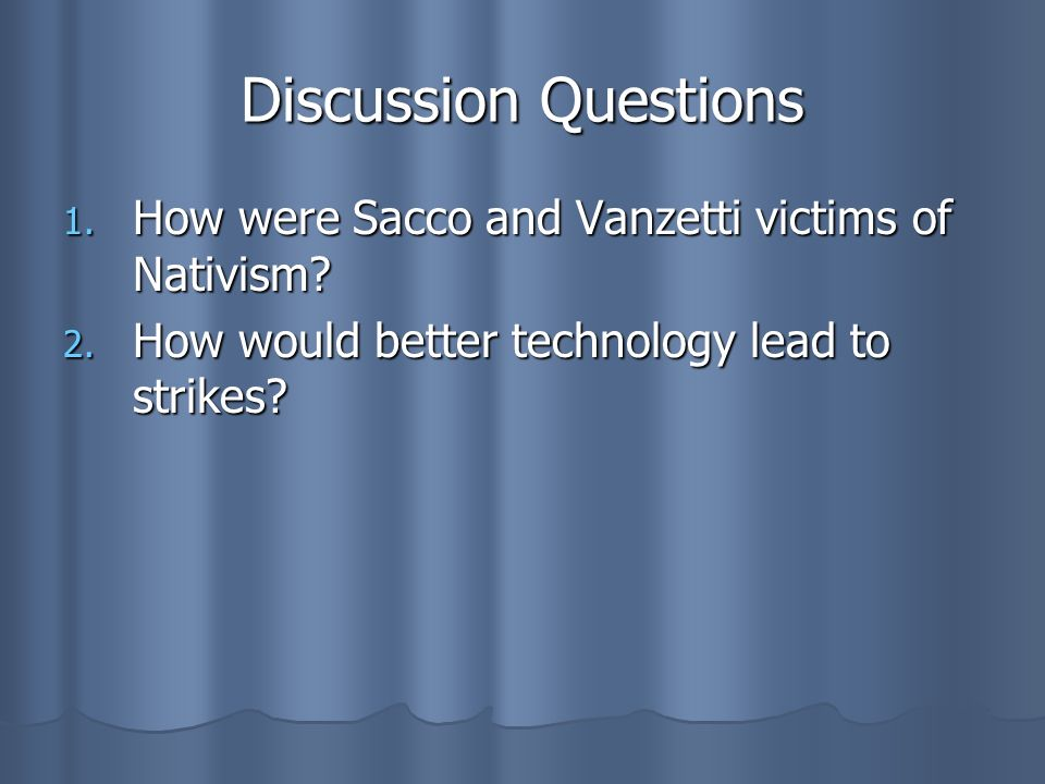 Discussion Questions How were Sacco and Vanzetti victims of Nativism