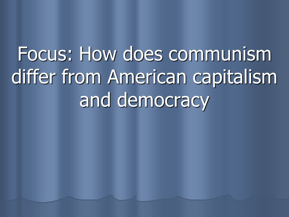 Focus: How does communism differ from American capitalism and democracy