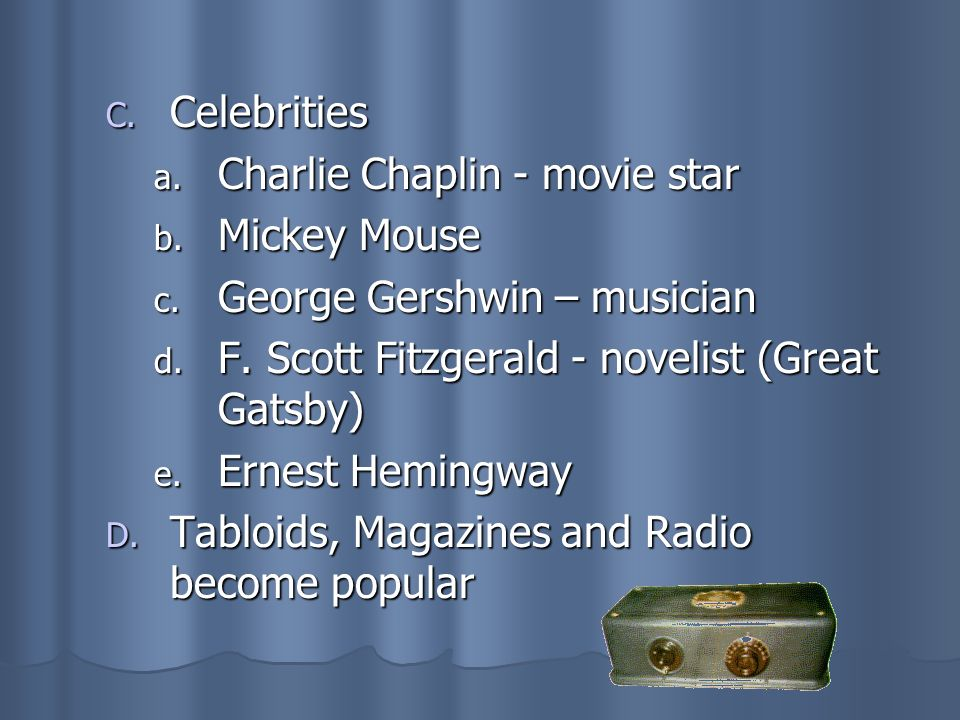 Celebrities Charlie Chaplin - movie star. Mickey Mouse. George Gershwin – musician. F. Scott Fitzgerald - novelist (Great Gatsby)