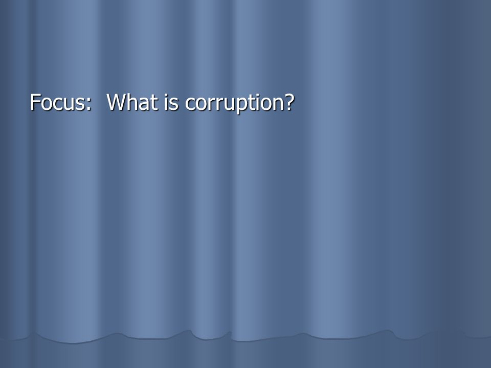 Focus: What is corruption