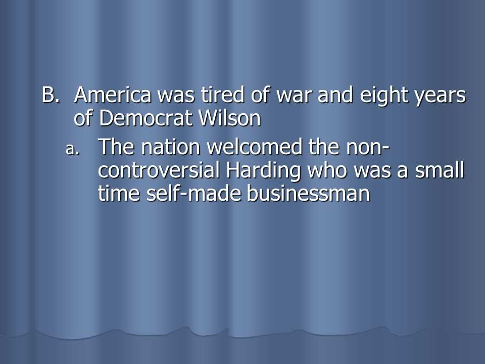 B. America was tired of war and eight years of Democrat Wilson