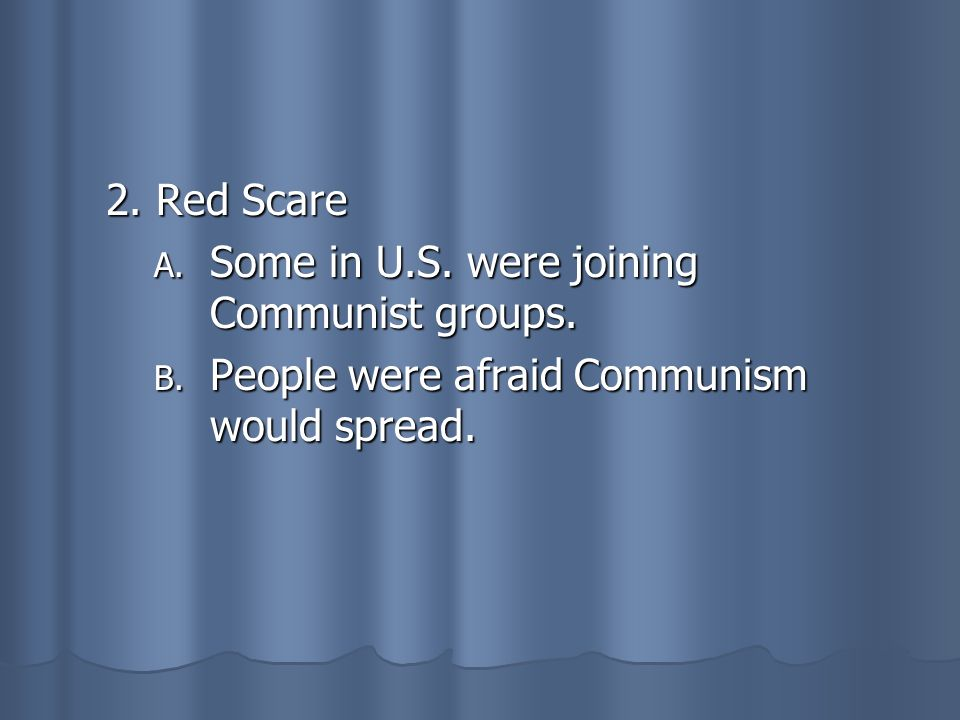 2. Red Scare Some in U.S. were joining Communist groups. People were afraid Communism would spread.