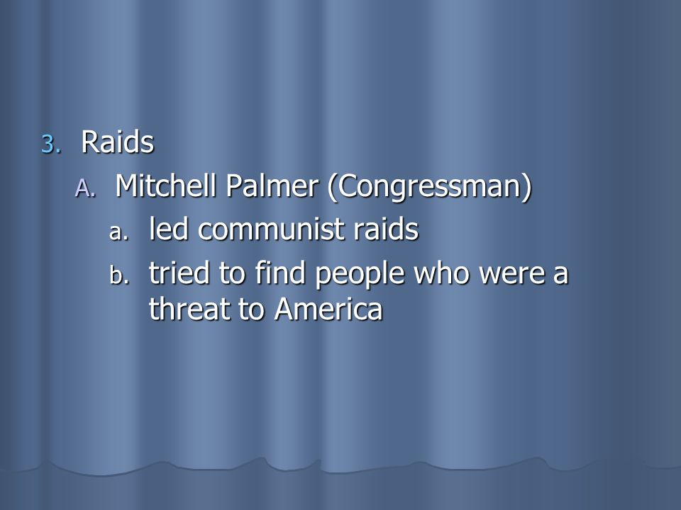 Raids Mitchell Palmer (Congressman) led communist raids.