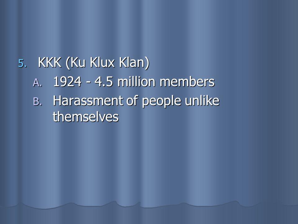 KKK (Ku Klux Klan) 1924 - 4.5 million members Harassment of people unlike themselves