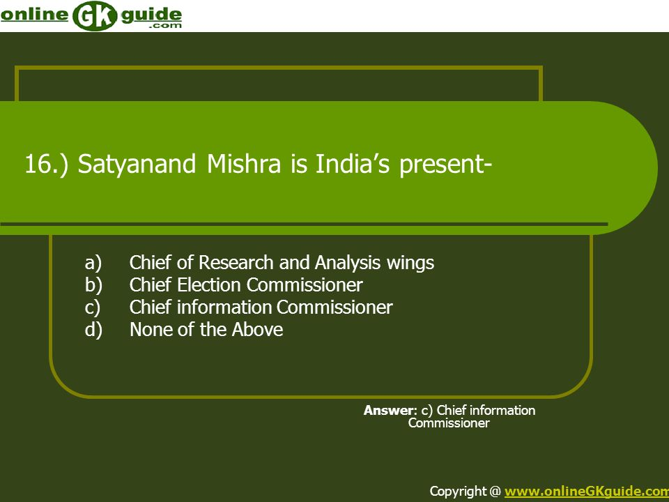 16.) Satyanand Mishra is India's present-