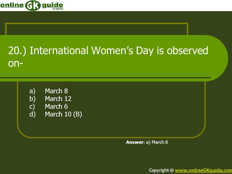 20.) International Women's Day is observed on-