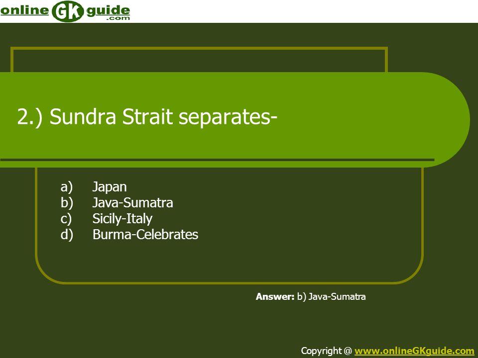2.) Sundra Strait separates-