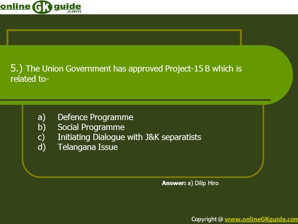 5.) The Union Government has approved Project-15 B which is related to-