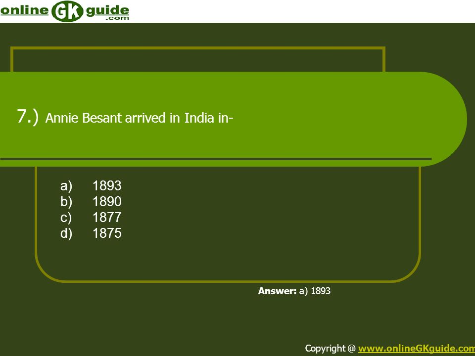7.) Annie Besant arrived in India in-
