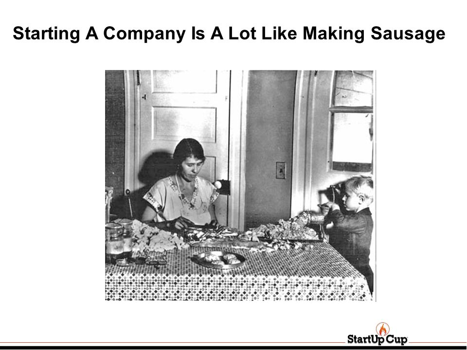 Starting A Company Is A Lot Like Making Sausage