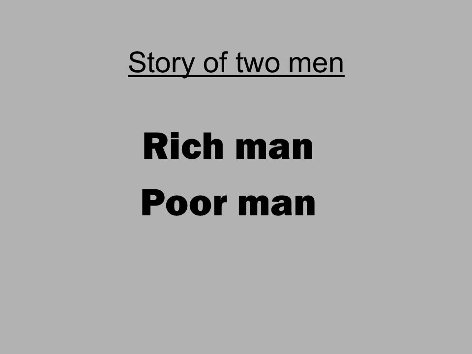 Story of two men Rich man Poor man