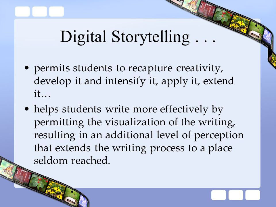 Digital Storytelling permits students to recapture creativity, develop it and intensify it, apply it, extend it…