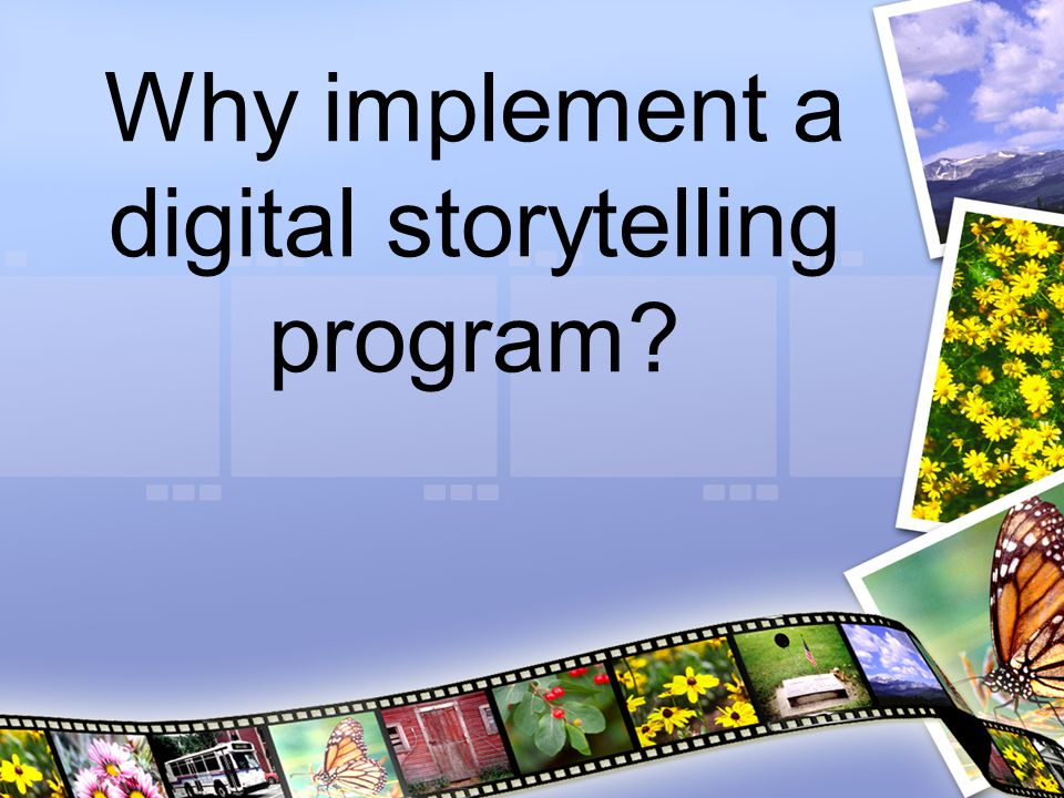 Why implement a digital storytelling program
