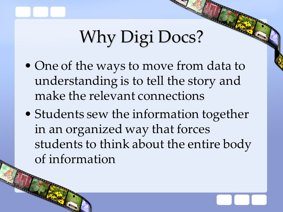 Why Digi Docs One of the ways to move from data to understanding is to tell the story and make the relevant connections.