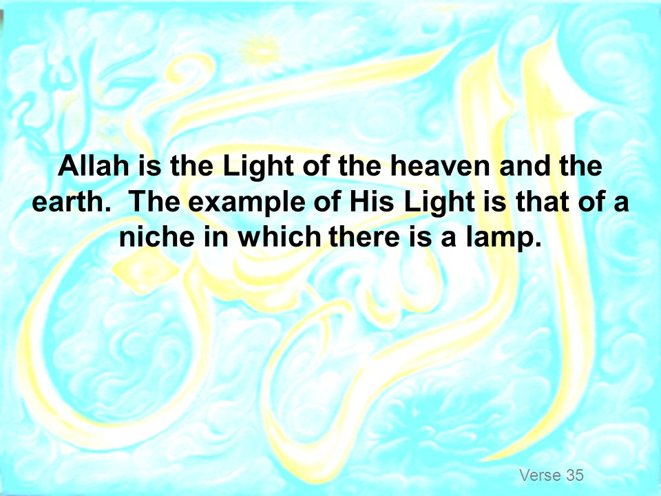Allah is the Light of the heaven and the earth