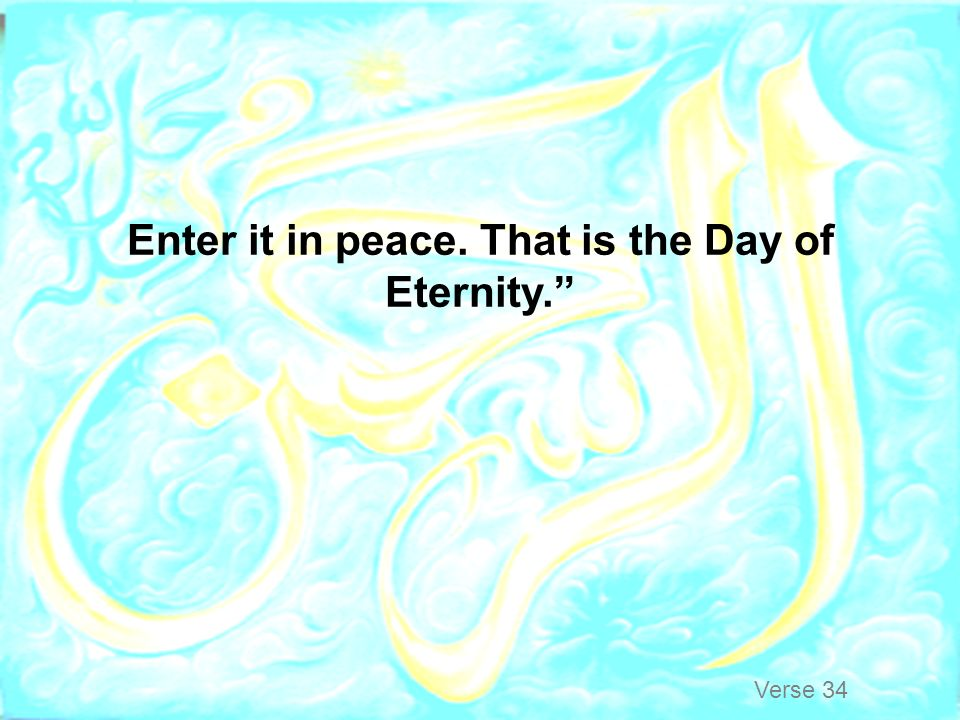 Enter it in peace. That is the Day of Eternity.