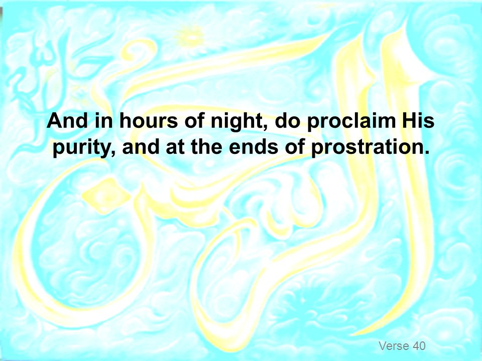 And in hours of night, do proclaim His purity, and at the ends of prostration.